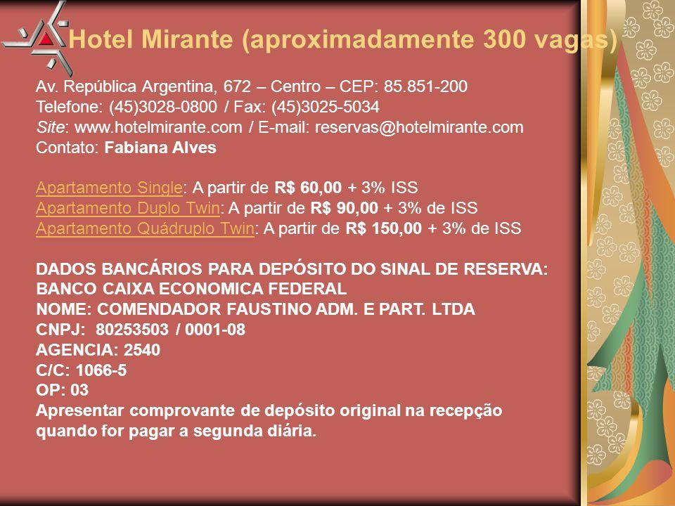 Hotel Mirante (aproximadamente 300 vagas) Av. República Argentina, 672 – Centro – CEP: 85.851-200 Telefone: (45)3028-0800 / Fax: (45)3025-5034 Site: w