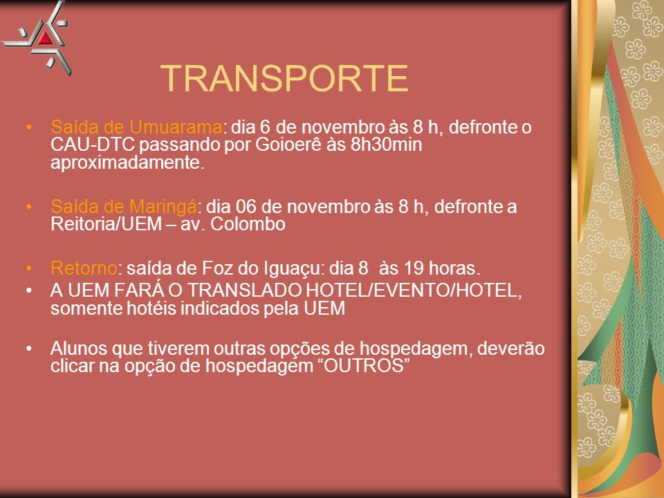 TRANSPORTE Saída de Umuarama: dia 6 de novembro às 8 h, defronte o CAU-DTC passando por Goioerê às 8h30min aproximadamente. Saída de Maringá: dia 06 d
