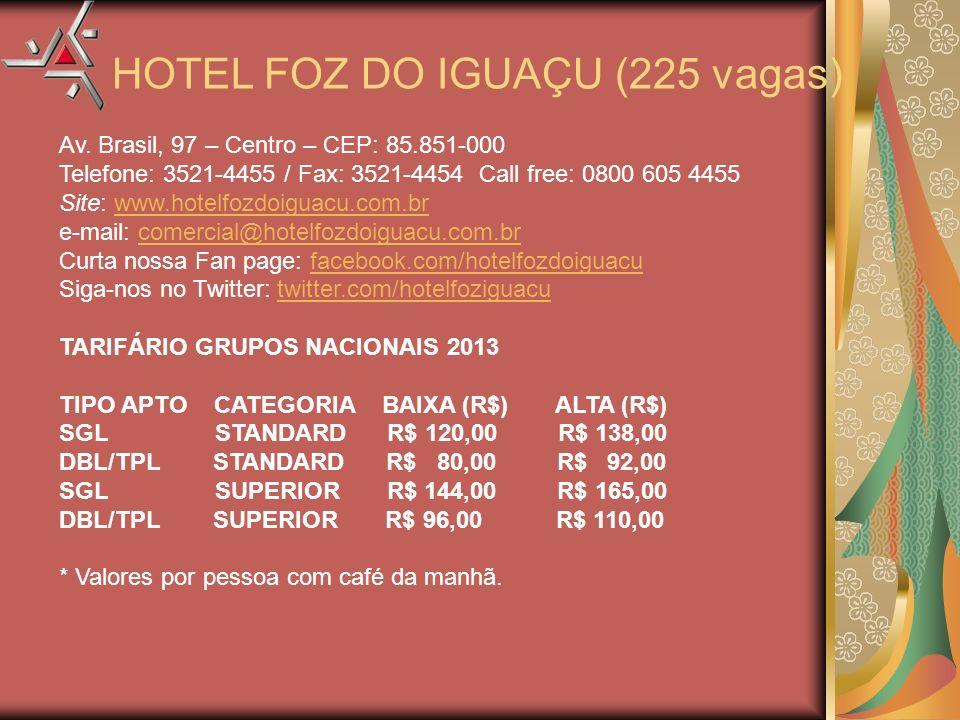 Av. Brasil, 97 – Centro – CEP: 85.851-000 Telefone: 3521-4455 / Fax: 3521-4454 Call free: 0800 605 4455 Site: www.hotelfozdoiguacu.com.brwww.hotelfozd
