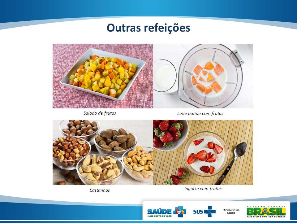 Outras refeições Salada de frutas Leite batido com frutas Iogurte com frutas Castanhas