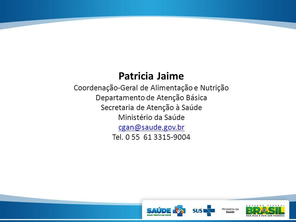Patricia Jaime Coordenação-Geral de Alimentação e Nutrição Departamento de Atenção Básica Secretaria de Atenção à Saúde Ministério da Saúde cgan@saude