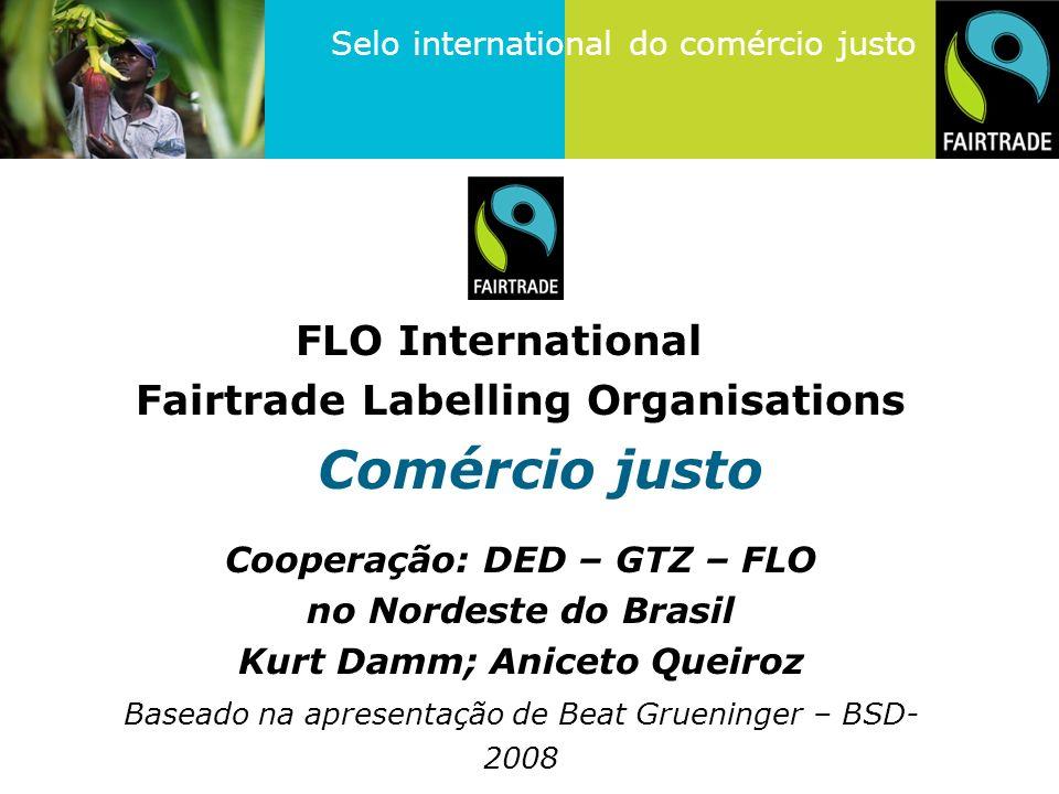 Selo international do comércio justo FLO: federação de associações presentes em 21 paises Criadas desde 1988 1 logotipo internacional et 3 nomes : Max Havelaar/Fairtrade/Transfair Prévisions