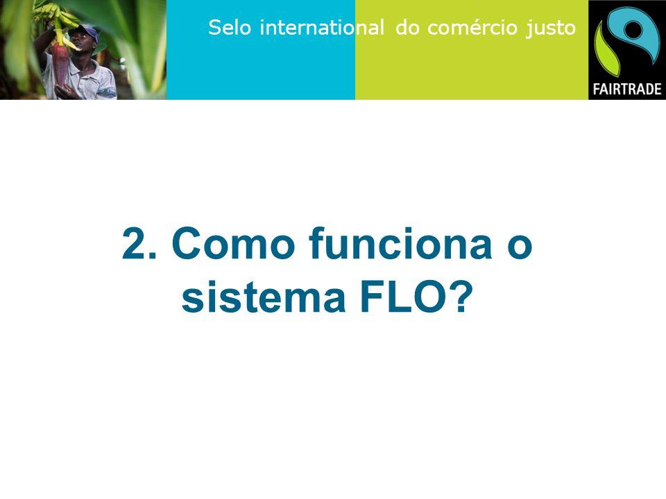 Selo international do comércio justo 2. Como funciona o sistema FLO?