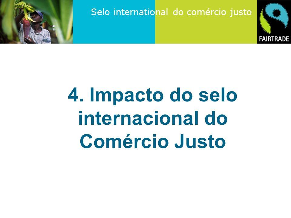 Selo international do comércio justo 4. Impacto do selo internacional do Comércio Justo