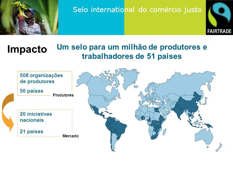 Selo international do comércio justo Um selo para um milhão de produtores e trabalhadores de 51 paises 508 organizações de produtores 50 paises 20 iniciativas nacionais 21 paises Mercado Produtores Impacto