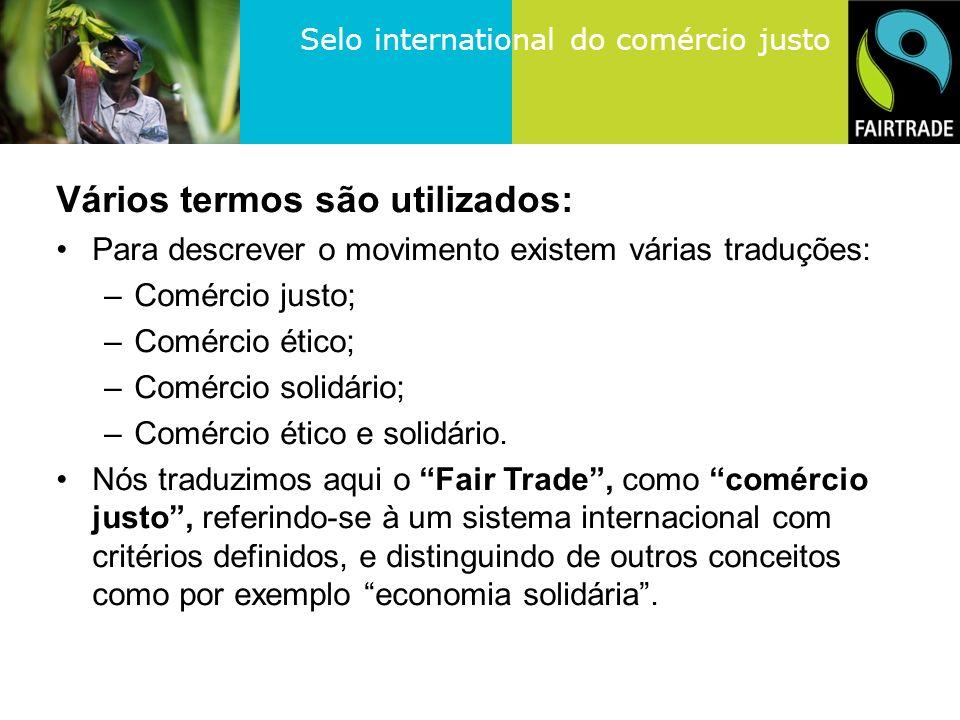 Selo international do comércio justo Vários termos são utilizados: Para descrever o movimento existem várias traduções: –Comércio justo; –Comércio ético; –Comércio solidário; –Comércio ético e solidário.