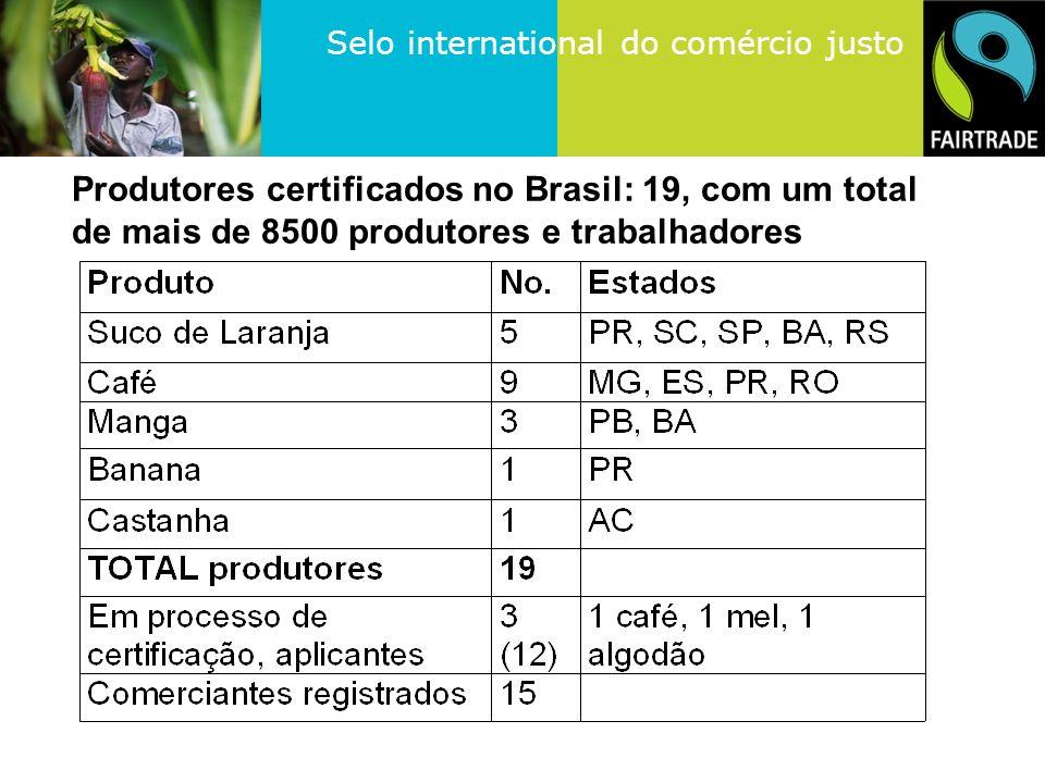 Selo international do comércio justo Produtores certificados no Brasil: 19, com um total de mais de 8500 produtores e trabalhadores