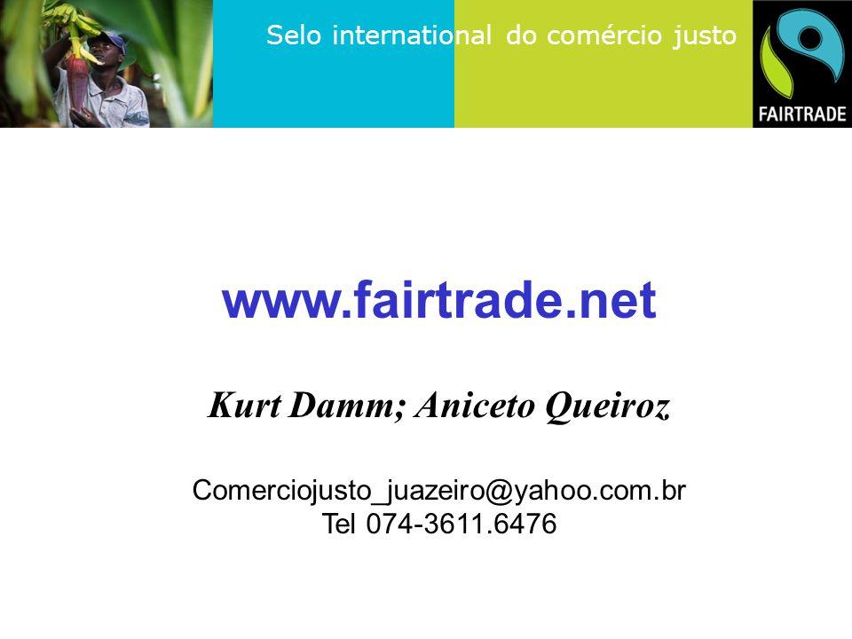 Selo international do comércio justo www.fairtrade.net Kurt Damm; Aniceto Queiroz Comerciojusto_juazeiro@yahoo.com.br Tel 074-3611.6476