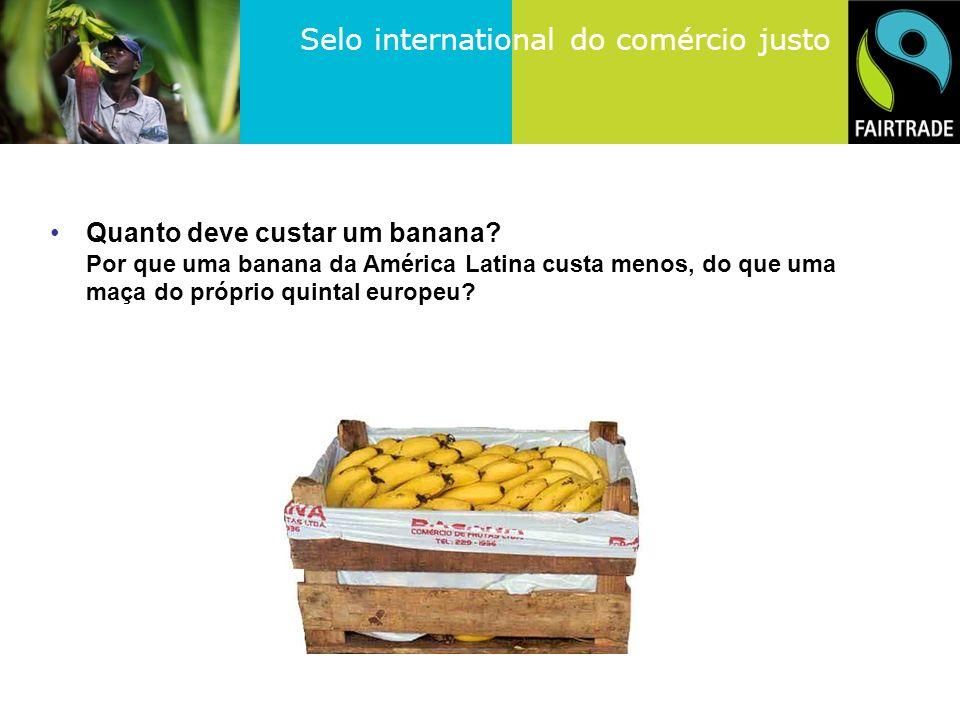 Selo international do comércio justo Conceito geral de Comércio Justo De um lado é uma forma de comprar bananas fresquinhas, com um ótimo sabor, chá, café e chocolate.