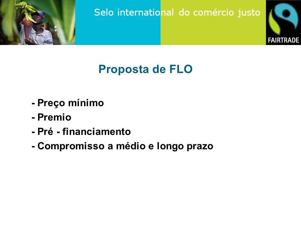 Selo international do comércio justo Proposta de FLO - Preço mínimo - Premio - Pré - financiamento - Compromisso a médio e longo prazo