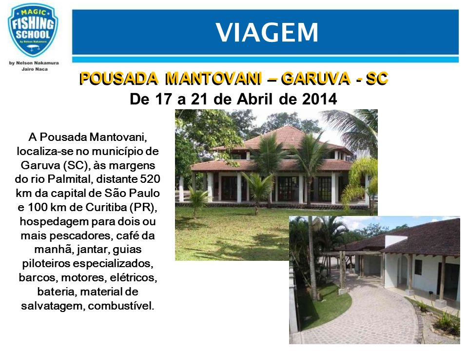 POUSADA MANTOVANI – GARUVA - SC De 17 a 21 de Abril de 2014 VIAGEM POUSADA MANTOVANI – GARUVA - SC A Pousada Mantovani, localiza-se no município de Ga