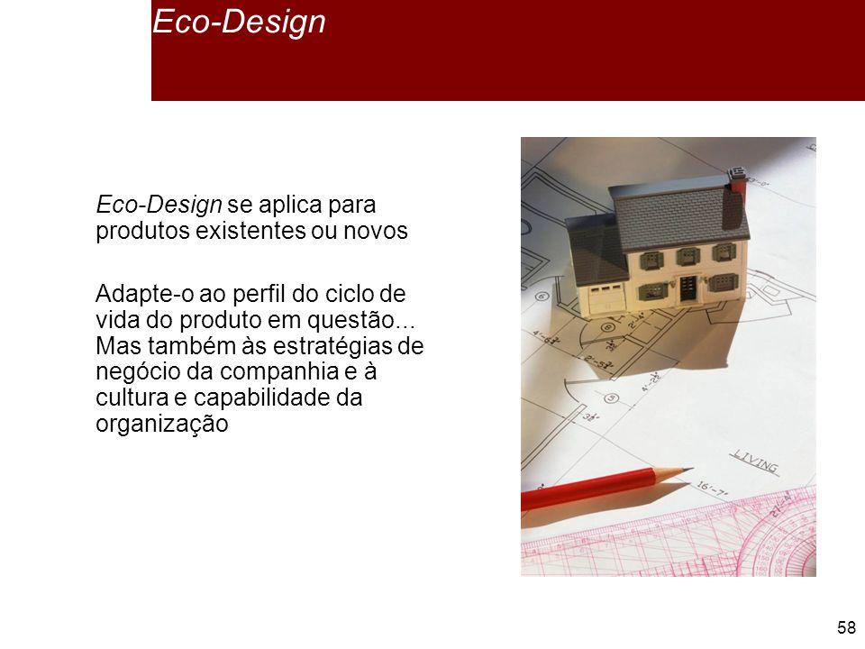 58 Eco-Design Eco-Design se aplica para produtos existentes ou novos Adapte-o ao perfil do ciclo de vida do produto em questão...