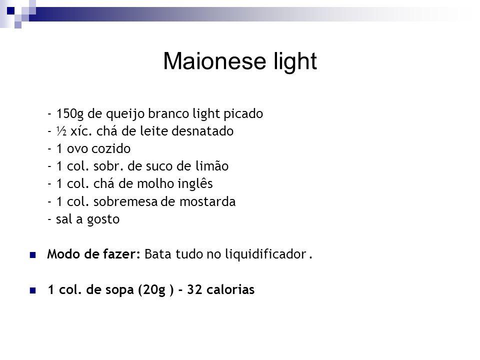 Maionese light - 150g de queijo branco light picado - ½ xíc.