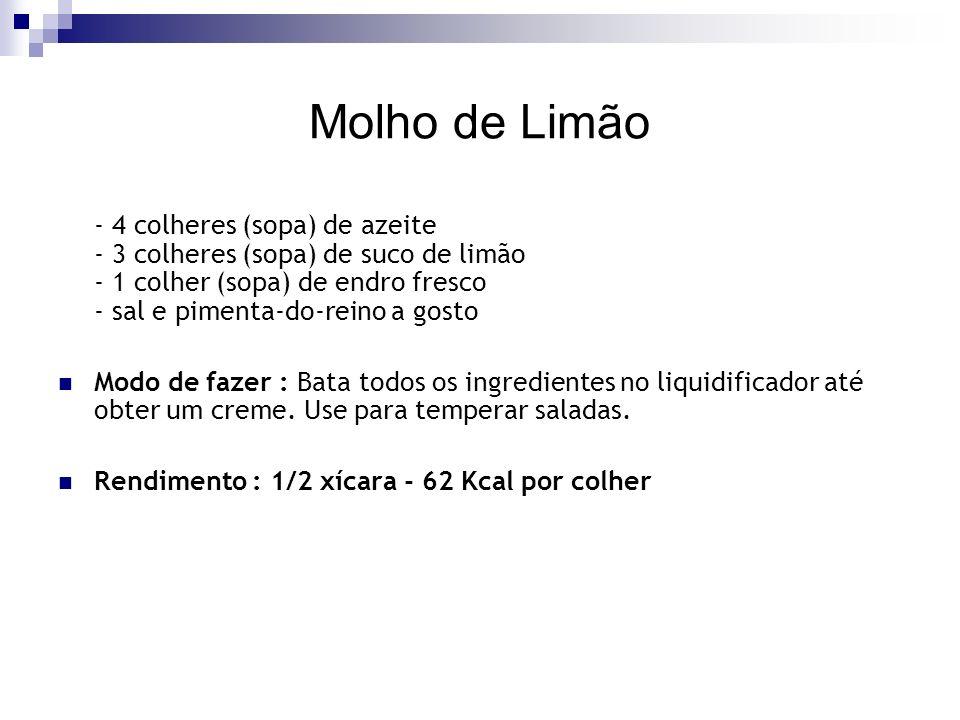 Molho de Limão - 4 colheres (sopa) de azeite - 3 colheres (sopa) de suco de limão - 1 colher (sopa) de endro fresco - sal e pimenta-do-reino a gosto Modo de fazer : Bata todos os ingredientes no liquidificador até obter um creme.