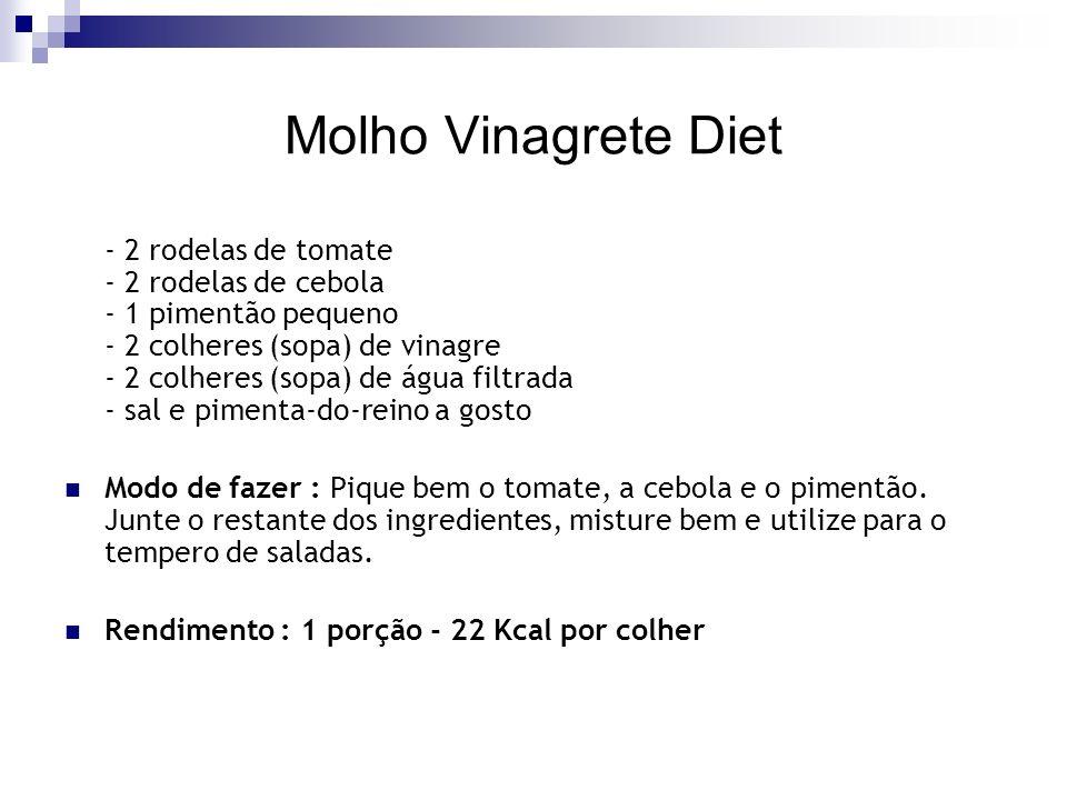 Molho Vinagrete Diet - 2 rodelas de tomate - 2 rodelas de cebola - 1 pimentão pequeno - 2 colheres (sopa) de vinagre - 2 colheres (sopa) de água filtrada - sal e pimenta-do-reino a gosto Modo de fazer : Pique bem o tomate, a cebola e o pimentão.