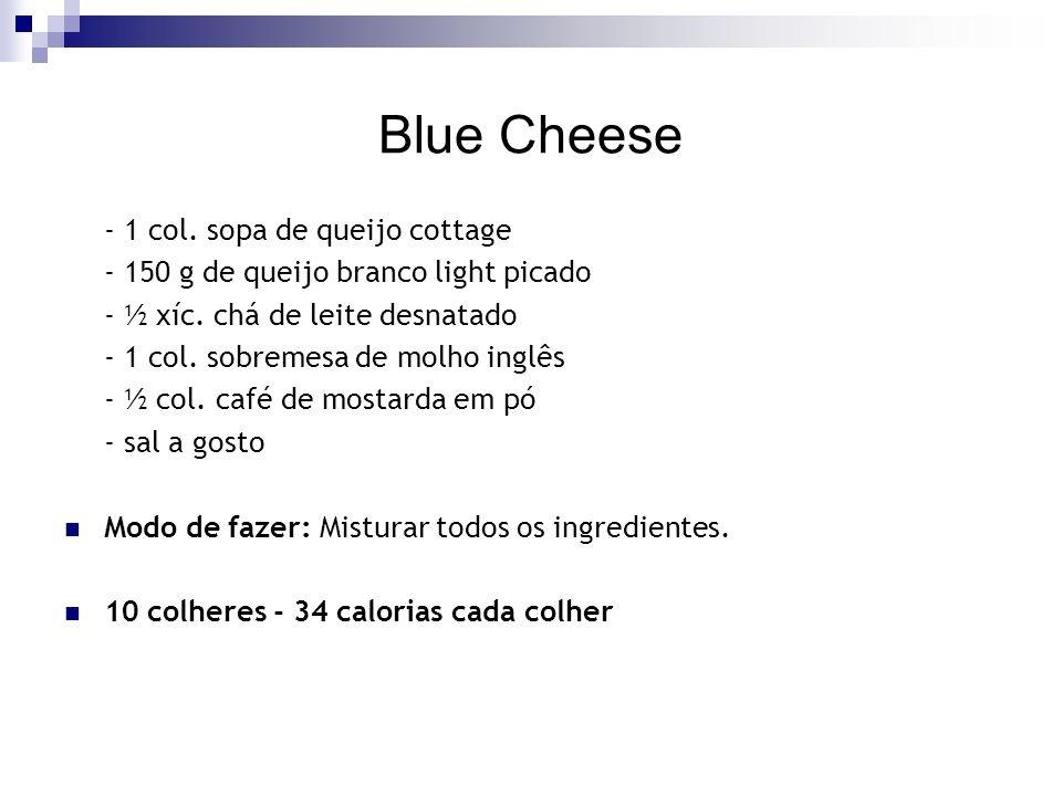 Blue Cheese - 1 col.sopa de queijo cottage - 150 g de queijo branco light picado - ½ xíc.