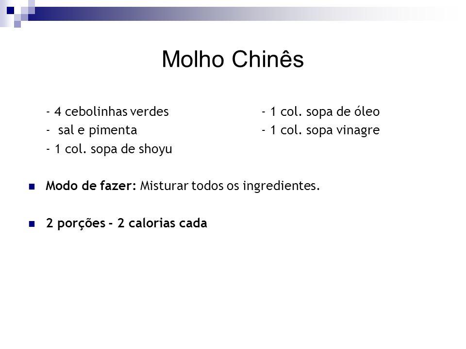 Molho Chinês - 4 cebolinhas verdes- 1 col.sopa de óleo - sal e pimenta- 1 col.