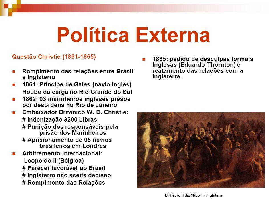 Questão Christie (1861-1865) Rompimento das relações entre Brasil e Inglaterra 1861: Príncipe de Gales (navio Inglês) Roubo da carga no Rio Grande do