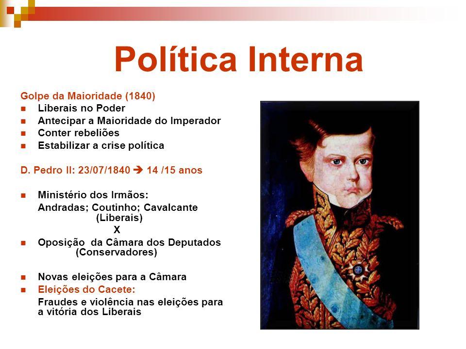 Golpe da Maioridade (1840) Liberais no Poder Antecipar a Maioridade do Imperador Conter rebeliões Estabilizar a crise política D. Pedro II: 23/07/1840