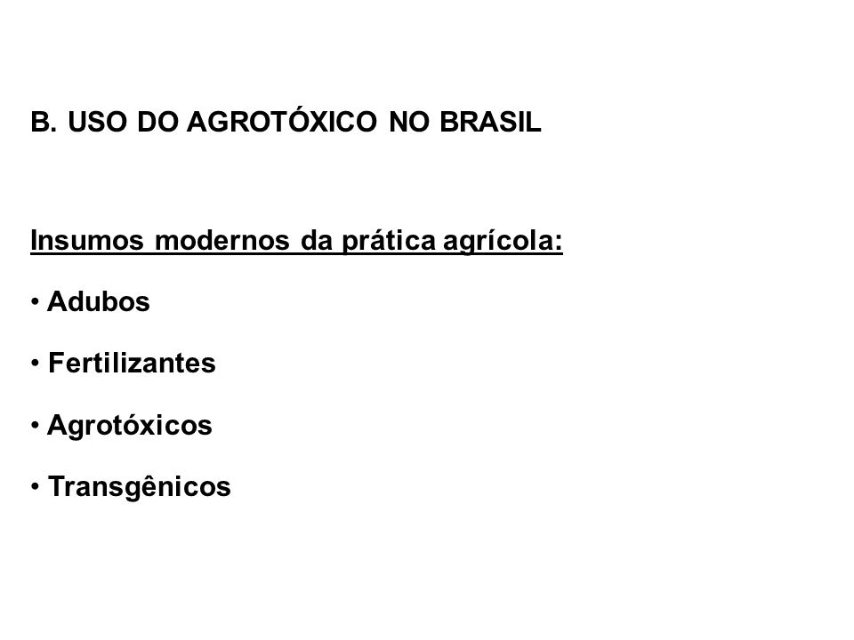 Brasil utilizou na safra 1970/71 cerca de 27 mil toneladas de agrotóxicos Na safra de 1980 passa a usar cerca de 81 mil toneladas, colocando o país entre os grandes consumidores de agrotóxico no mundo Brasil representa um mercado de 2,3 bilhões de dólares em uso de agrotóxicos.
