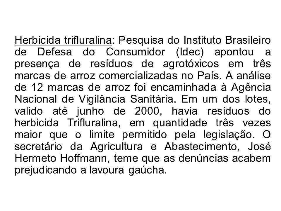Herbicida trifluralina: Pesquisa do Instituto Brasileiro de Defesa do Consumidor (Idec) apontou a presença de resíduos de agrotóxicos em três marcas d