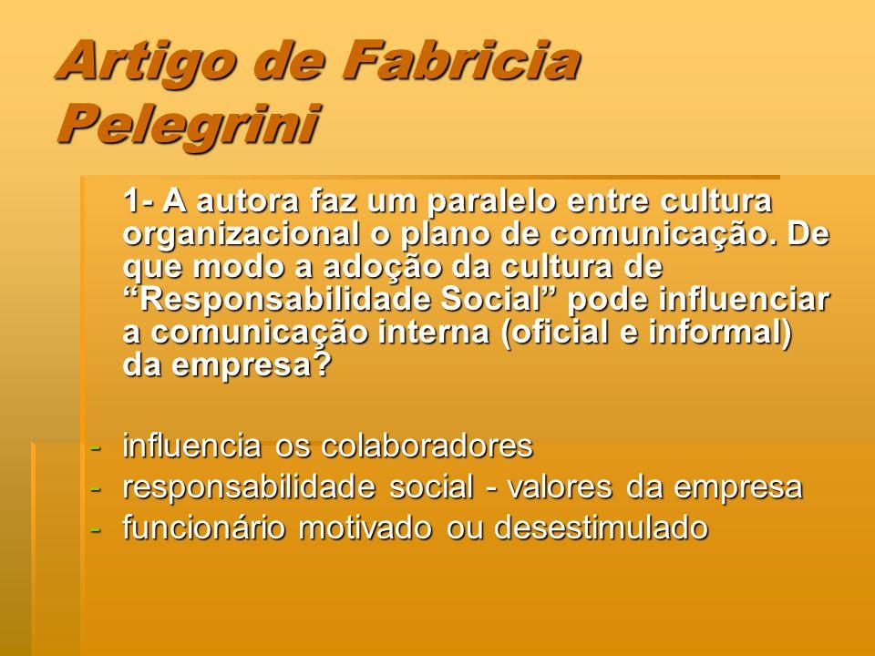 Artigo de Fabricia Pelegrini 1- A autora faz um paralelo entre cultura organizacional o plano de comunicação. De que modo a adoção da cultura de Respo