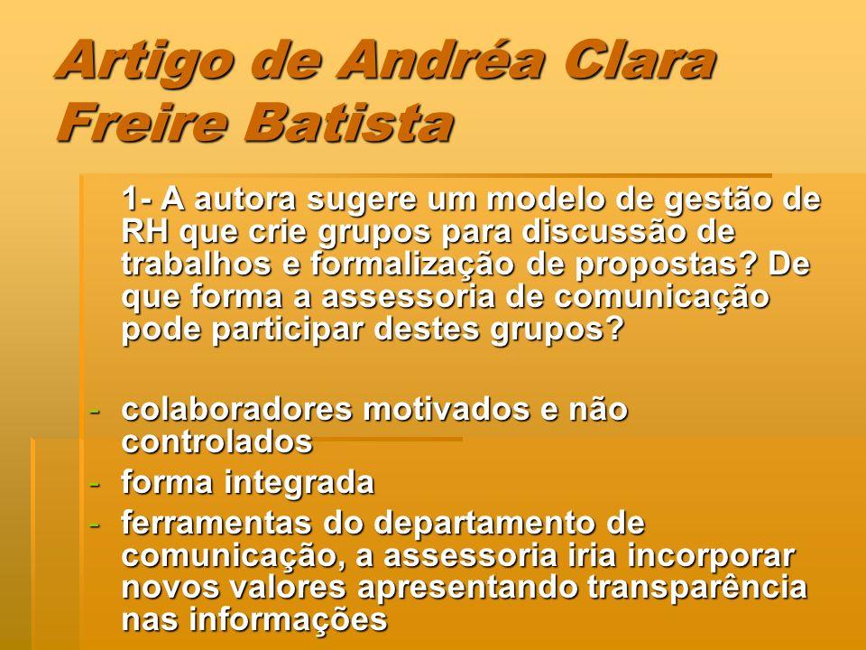 Artigo de Andréa Clara Freire Batista 1- A autora sugere um modelo de gestão de RH que crie grupos para discussão de trabalhos e formalização de propo