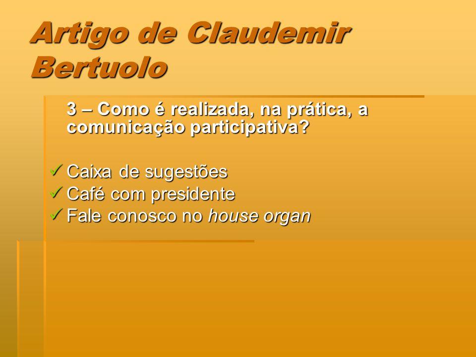 Artigo de Claudemir Bertuolo 3 – Como é realizada, na prática, a comunicação participativa? Caixa de sugestões Caixa de sugestões Café com presidente