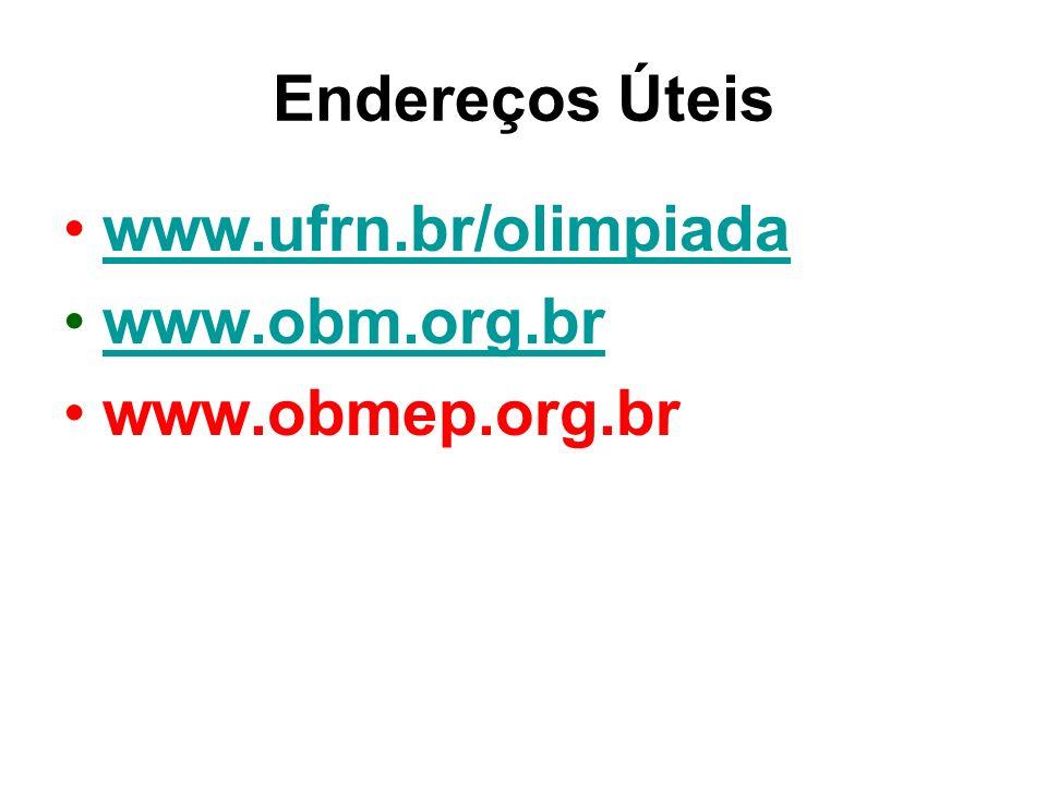 Endereços Úteis www.ufrn.br/olimpiada www.obm.org.br www.obmep.org.br