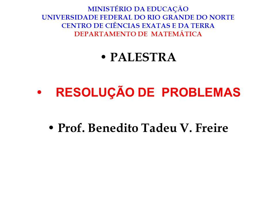 MINISTÉRIO DA EDUCAÇÃO UNIVERSIDADE FEDERAL DO RIO GRANDE DO NORTE CENTRO DE CIÊNCIAS EXATAS E DA TERRA DEPARTAMENTO DE MATEMÁTICA PALESTRA RESOLUÇÃO