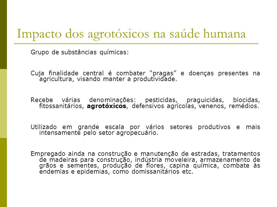 Impacto dos agrotóxicos na saúde humana Grupo de substâncias químicas: Cuja finalidade central é combater pragas e doenças presentes na agricultura, v