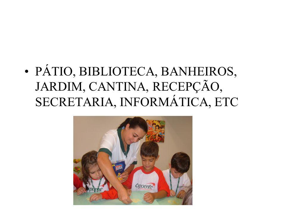 PÁTIO, BIBLIOTECA, BANHEIROS, JARDIM, CANTINA, RECEPÇÃO, SECRETARIA, INFORMÁTICA, ETC