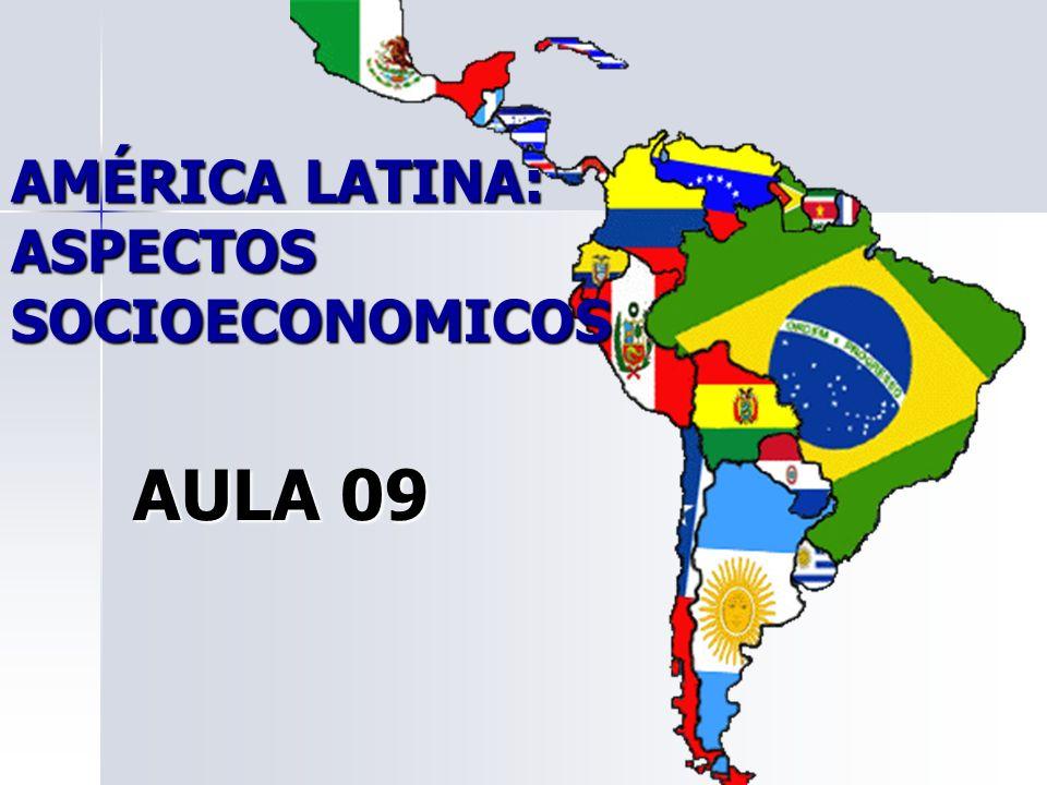 AULA 09 AMÉRICA LATINA: ASPECTOS SOCIOECONOMICOS