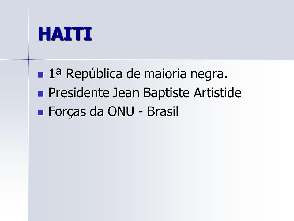 HAITI 1ª República de maioria negra.1ª República de maioria negra.