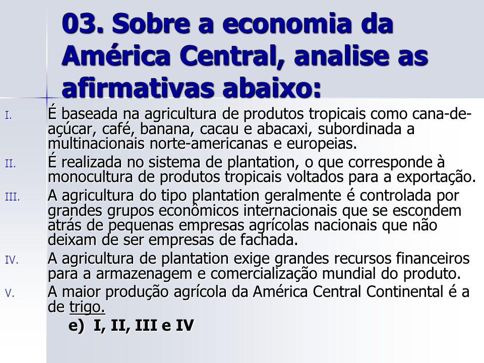 03.Sobre a economia da América Central, analise as afirmativas abaixo: I.