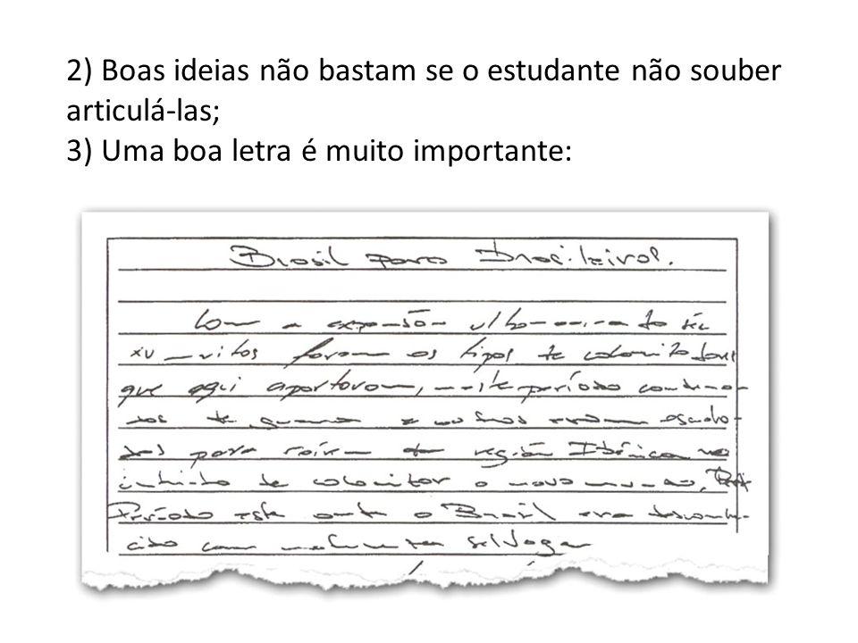 2) Boas ideias não bastam se o estudante não souber articulá-las; 3) Uma boa letra é muito importante: