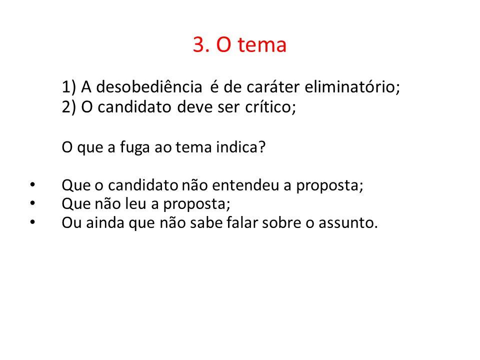 3. O tema 1) A desobediência é de caráter eliminatório; 2) O candidato deve ser crítico; O que a fuga ao tema indica? Que o candidato não entendeu a p