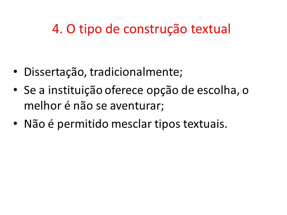 4. O tipo de construção textual Dissertação, tradicionalmente; Se a instituição oferece opção de escolha, o melhor é não se aventurar; Não é permitido