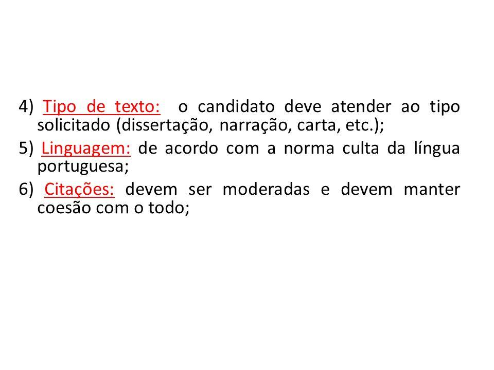 4) Tipo de texto: o candidato deve atender ao tipo solicitado (dissertação, narração, carta, etc.); 5) Linguagem: de acordo com a norma culta da língu