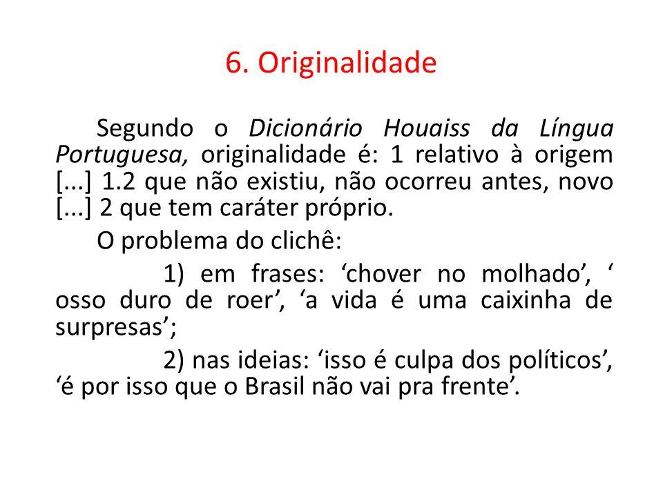 6. Originalidade Segundo o Dicionário Houaiss da Língua Portuguesa, originalidade é: 1 relativo à origem [...] 1.2 que não existiu, não ocorreu antes,