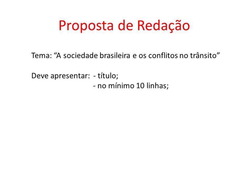 Proposta de Redação Tema: A sociedade brasileira e os conflitos no trânsito Deve apresentar: - título; - no mínimo 10 linhas;