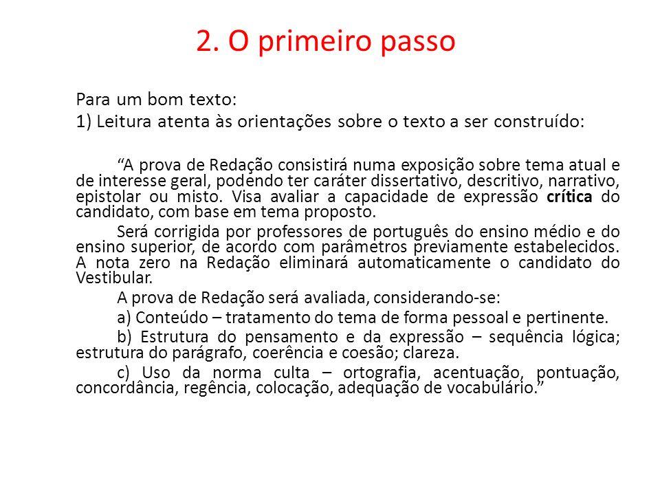 2. O primeiro passo Para um bom texto: 1) Leitura atenta às orientações sobre o texto a ser construído: A prova de Redação consistirá numa exposição s