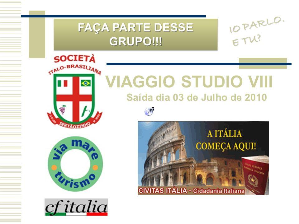 VIAGGIO STUDIO VIII Saída dia 03 de Julho de 2010 IO PARLO. E TU? FAÇA PARTE DESSE GRUPO!!!