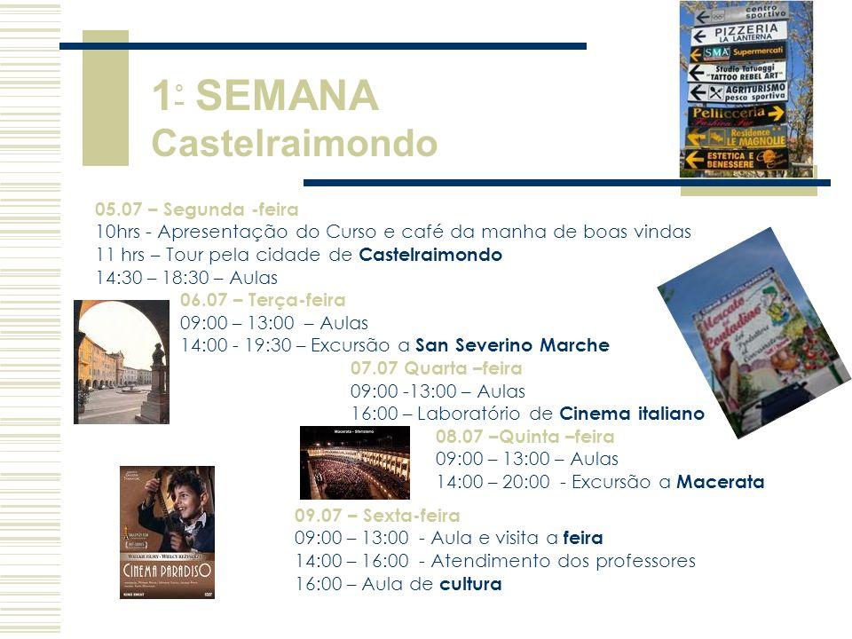 05.07 – Segunda -feira 10hrs - Apresentação do Curso e café da manha de boas vindas 11 hrs – Tour pela cidade de Castelraimondo 14:30 – 18:30 – Aulas