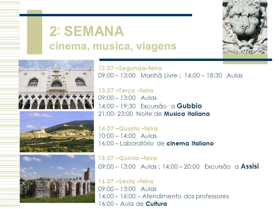 12.07 –Segunda–feira 09:00 – 13:00 Manhã Livre ; 14:00 – 18:30 Aulas 13.07 –Terça –feira 09:00 – 13:00 Aulas 14:00 – 19:30 Excursão a Gubbio 21:00- 23
