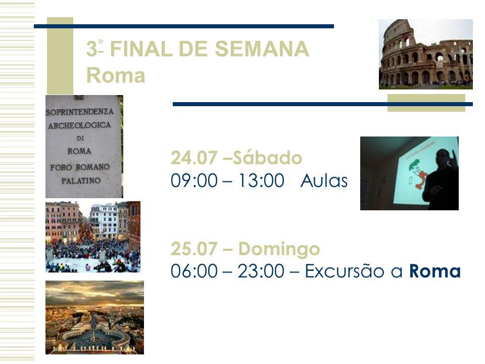 24.07 –Sábado 09:00 – 13:00 Aulas 25.07 – Domingo 06:00 – 23:00 – Excursão a Roma 3 ° FINAL DE SEMANA Roma
