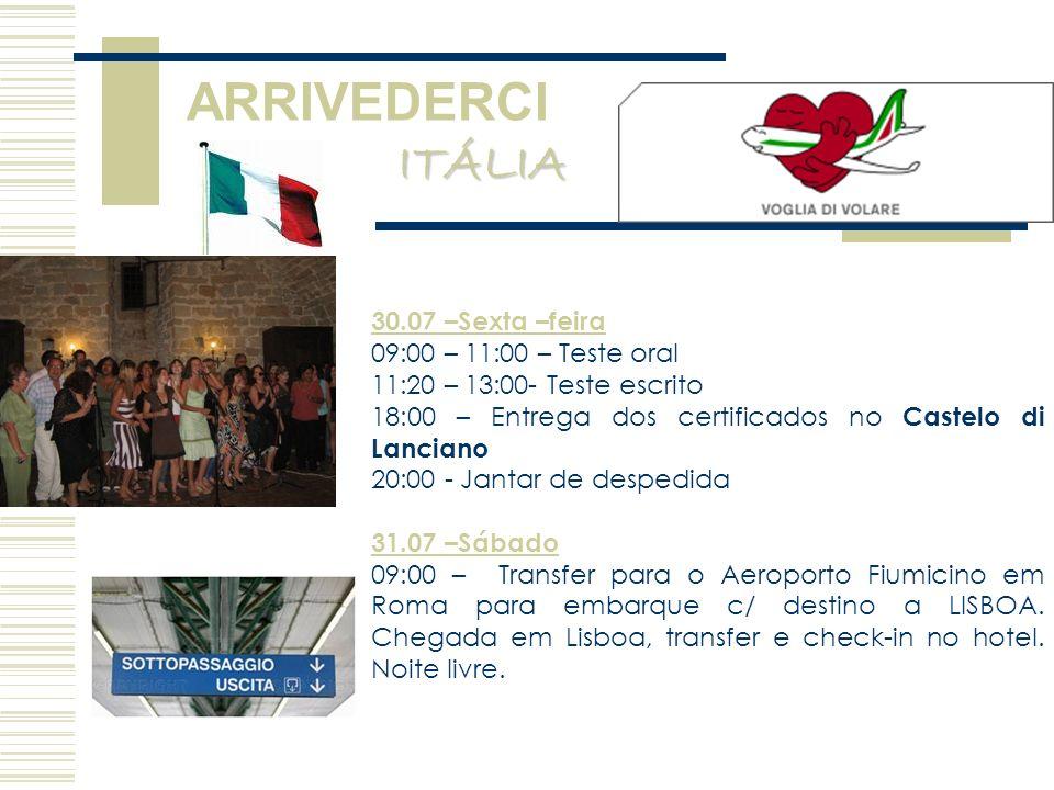 30.07 –Sexta –feira 09:00 – 11:00 – Teste oral 11:20 – 13:00- Teste escrito 18:00 – Entrega dos certificados no Castelo di Lanciano 20:00 - Jantar de