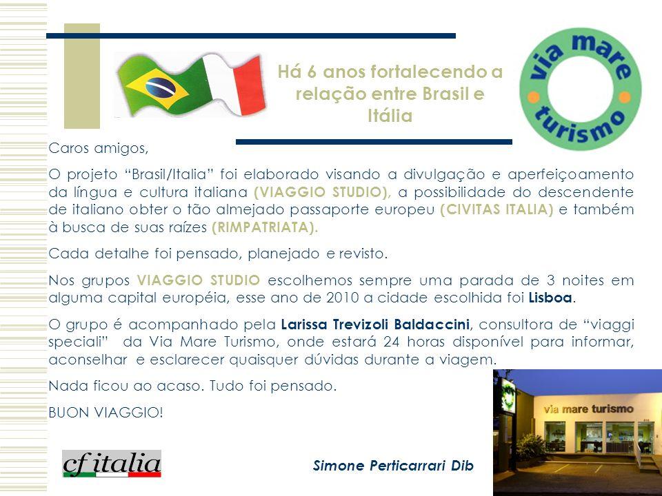 Informações: Simone Perticarari Dib Larissa T BaldacciniClaudia Piccolo 81594007 9768210981351803 VIA MARE VIAGGI SPECIALI E CIDADANIA ITALIANA Avenida Presidente Vargas, 621 – Jdim America Ribeirão Preto – SP - Fone: (16) 36200470 E-Mail: viamare@viamaretur.com.br www.viamaretur.com.br ESCOLA DE LINGUA E CULTURA ITALIANA Rua do Professor, 1042 – Jardim Irajá Ribeirão Preto – SP – Fone: (16) 39134109 E-Mail: claupiccolo@bol.com.br www.escolacfitalia.com.br