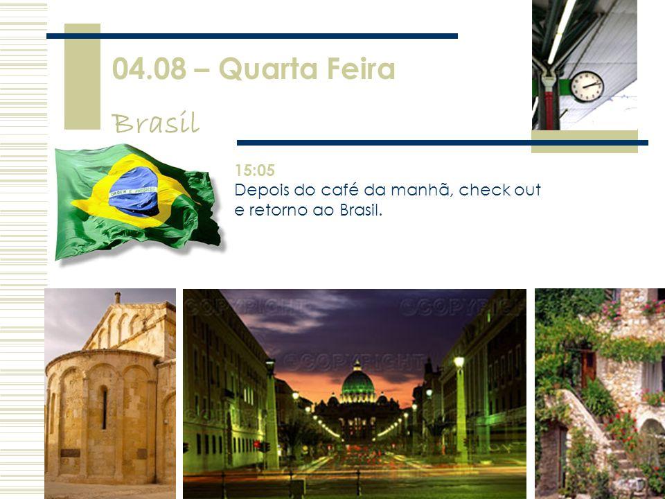 04.08 – Quarta Feira Brasil 15:05 Depois do café da manhã, check out e retorno ao Brasil.