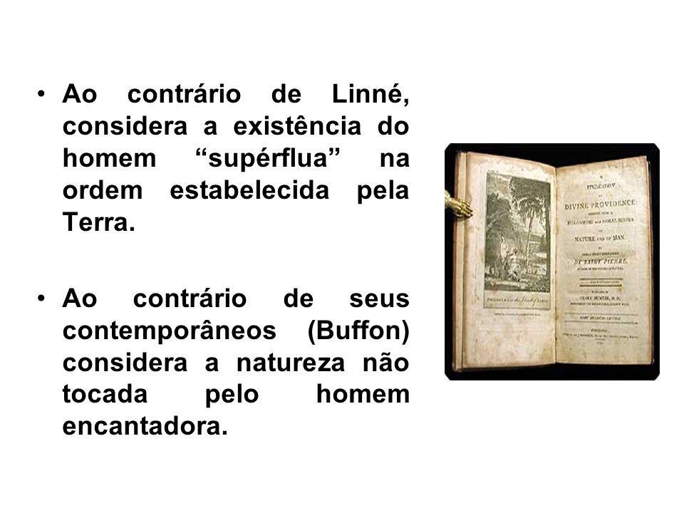 Ao contrário de Linné, considera a existência do homem supérflua na ordem estabelecida pela Terra. Ao contrário de seus contemporâneos (Buffon) consid